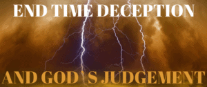END TIMES DECECEPTION AND JUDGEMENT