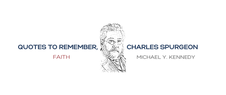 QUOTES TO REMEMBER, CHARLES SPJRGEON